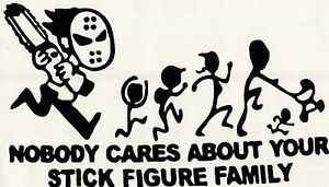 "Chain Saw ""Nobody Cares About Your Stick Figure Family"" Vinyl Decal Sticker"
