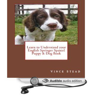 Learn to Understand your English Springer Spaniel Puppy & Dog Book (Audible Audio Edition) Vince Stead, Jason Lovett Books