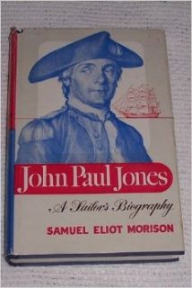 John Paul Jones, a Sailor's Biography Samuel Eliot Morison Books